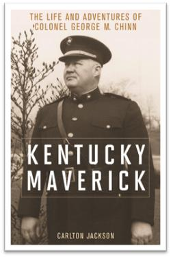 Kentucky Maverick: The Life and Adventures of Colonel George M. Chinn is one of the last books written by WKU history professor Carlton Jackson, who died in 2014.