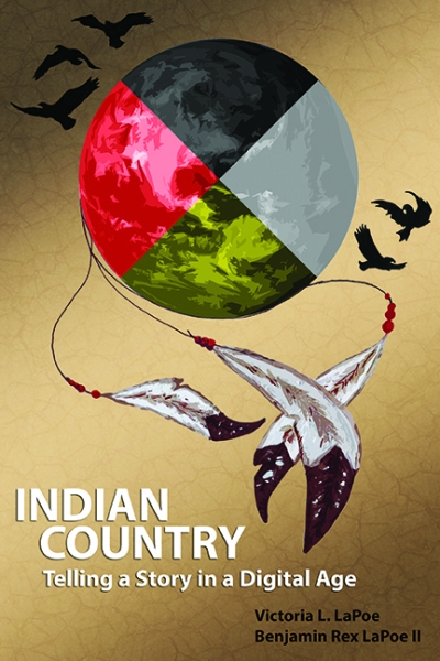 Indian Country: Telling a Story in a Digital Age by Victoria and Ben LaPoe will be published in February 2017 by Michigan State University Press.