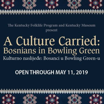 """""""A Culture Carried: Bosnians in Bowling Green"""" is open through May 11, 2019, at the Kentucky Museum."""
